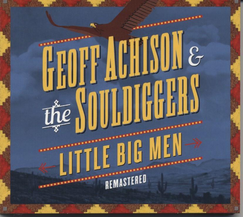 Geoff Achison & The Souldiggers - Little Big Men (CD)