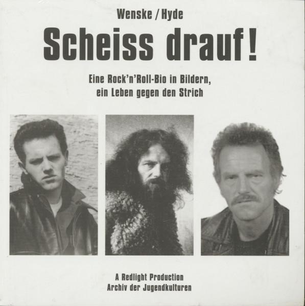 Wenske, Helmut & Hyde, Chris - Scheiss drauf ! Eine Rock 'n' Roll-Bio in Bildern