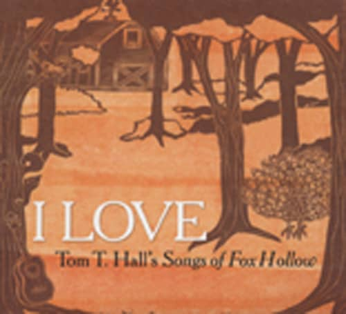 I Love - Tom T. Hall's Songs Of Fox Hollow
