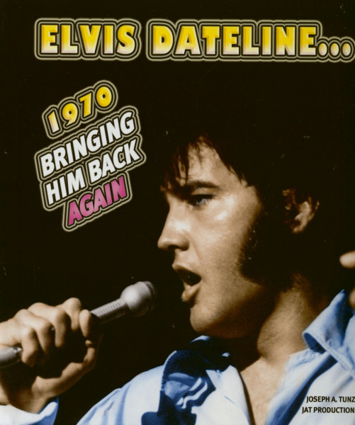 Elvis Dateline...1970 Bringing Him Back Again (Joseph A. Tunzi)