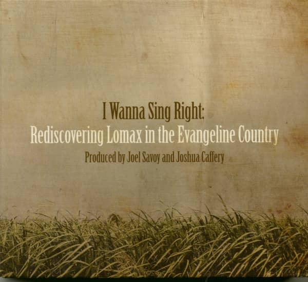 I Wanna Sing Right: Rediscovering Lomax In The Evangeline Country (4-CD)