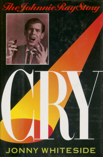 Cry - The Johnnie Ray Story by Johnny Whitside