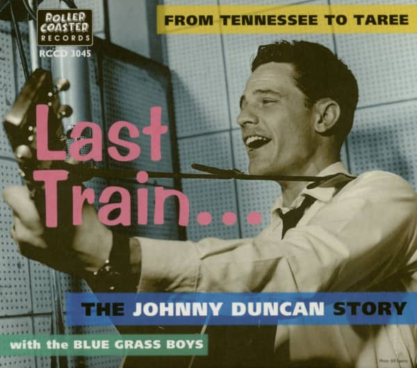 Last Train...From Tennessee To Taree - The Johnny Duncan Story (CD)