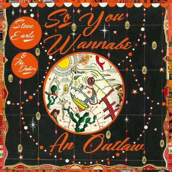 Steve Earle & The Dukes - So You Wanna Be An Outlaw (CD)