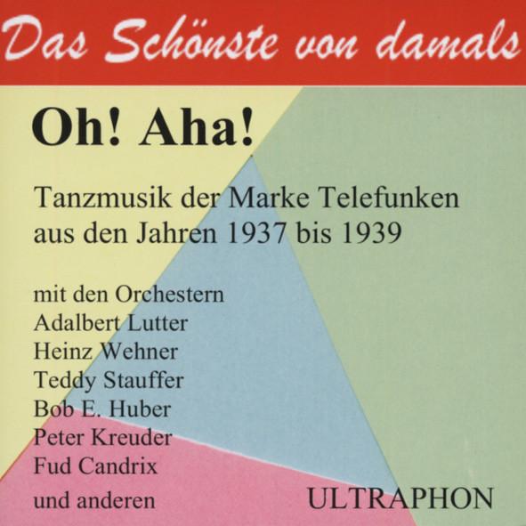 Oh! Aha! - Tanzmusik Telefunken 1937-39