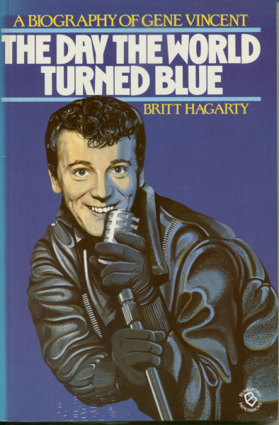 Britt Hagarty: The Day The World Turned Blue - A Biography Of Gene Vincent