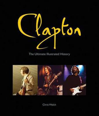 Chris Welch - Clapton - The Ultimate Illustrated History (Buch)