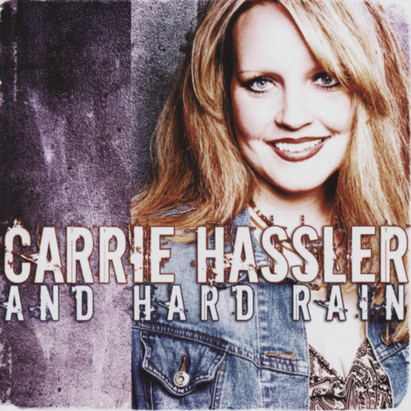 Carrie Hassler And Hard Rain
