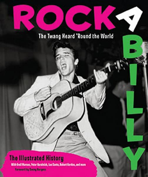 Rockabilly - The Illustrated History - Rockabilly: The Twang Heard 'Round the World: The Illustrated