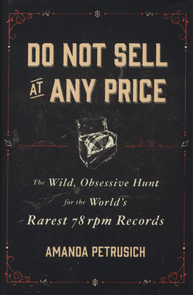 Do Not Sell At Any Price - The Wild Obsessive Hunt For The World's Rarest 78RPM Records - Amanda Pet
