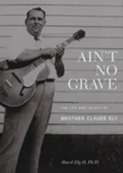 Marcel Ely II,Ph.D.:Ain't No Grave (Book&CD)