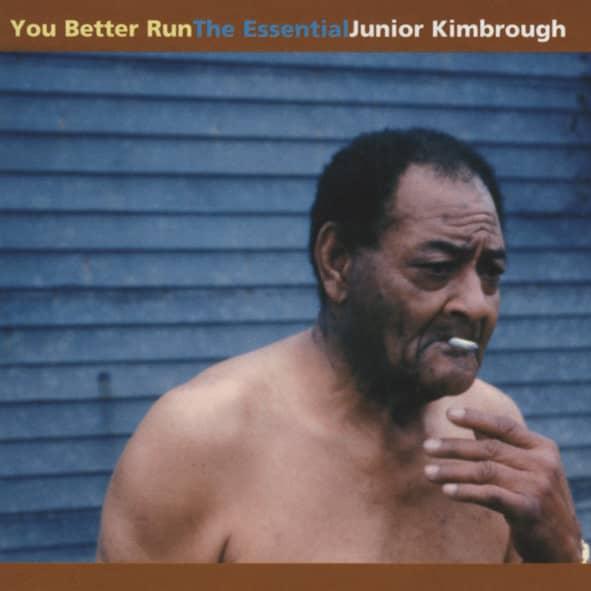 You Better Run - The Essential Junior Kimbrou