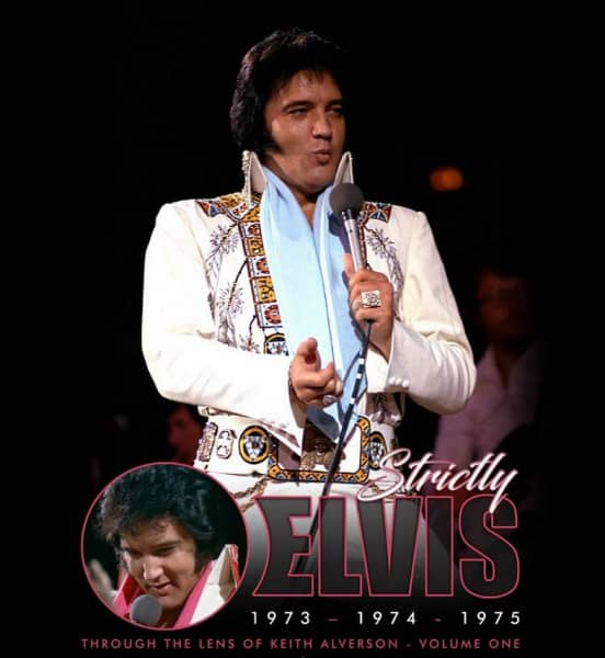 Strictly Elvis 1973-74-75 - Through The Lens Of Keith Alverson Vol.1