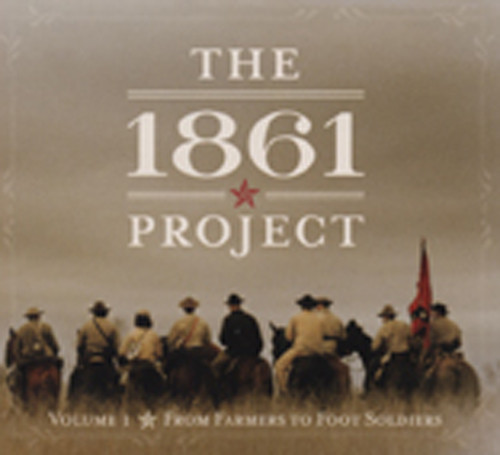 The 1861 Project - Farmers To Footsoldiers