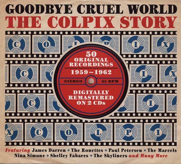 Goodbye Cruel World - The Colpix History (2-CD)