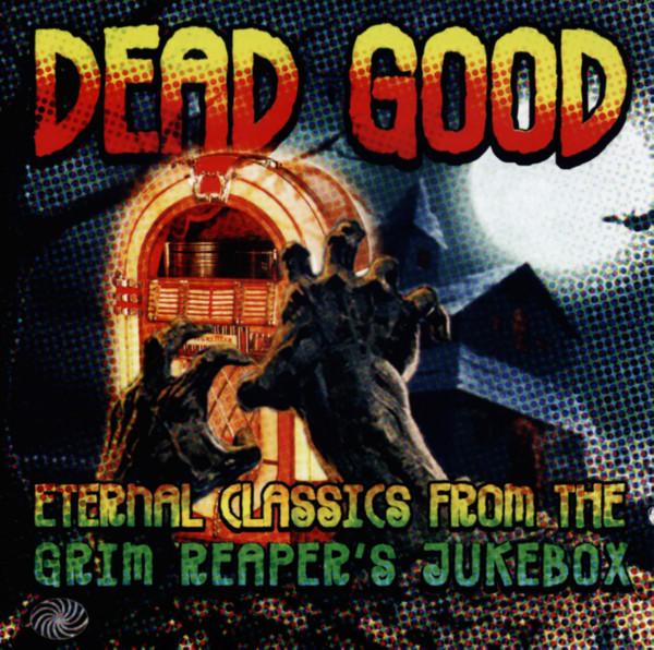 Dead Good - Eternal Classics From The Grim Reaper's Jukebox