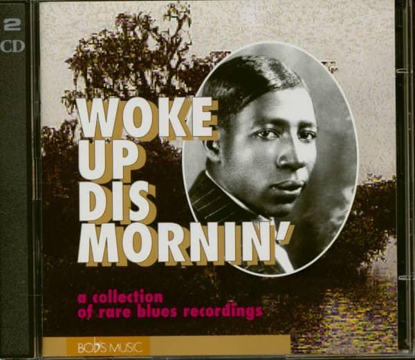 Woke Up Dis Mornin' - A Collection Of Rare Blues Recordings (2-CD)