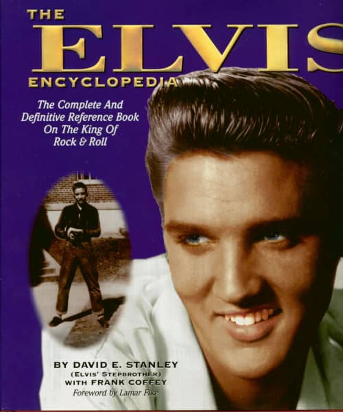 The Elvis Encyclopedia - The Complete and Definitive Reference Book on the King of Rock & Roll by Da