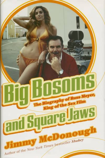 Meyer, Russ - Big Bosoms & Square Jaws - The Biography Of Russ Meyer by Jimmy McDonough