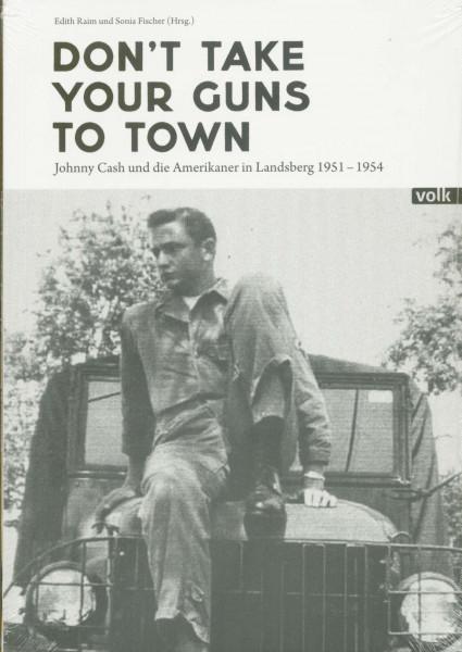 Don't Take Your Gun To Town - Johnny Cash und die Amerikaner in Landsberg 1951 - 1954