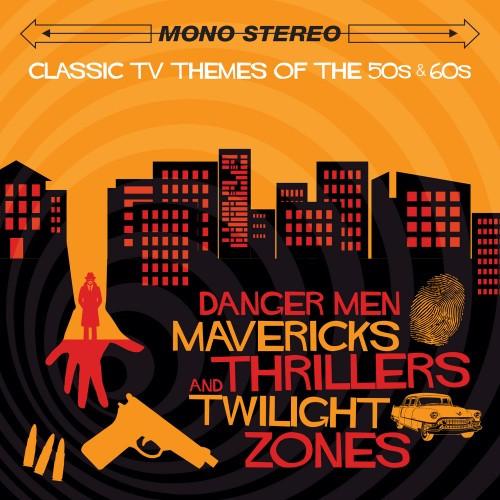 Danger Men, Mavericks, Thrillers & Twilight Zones – Classic TV Themes of the 50s & 60s (CD)