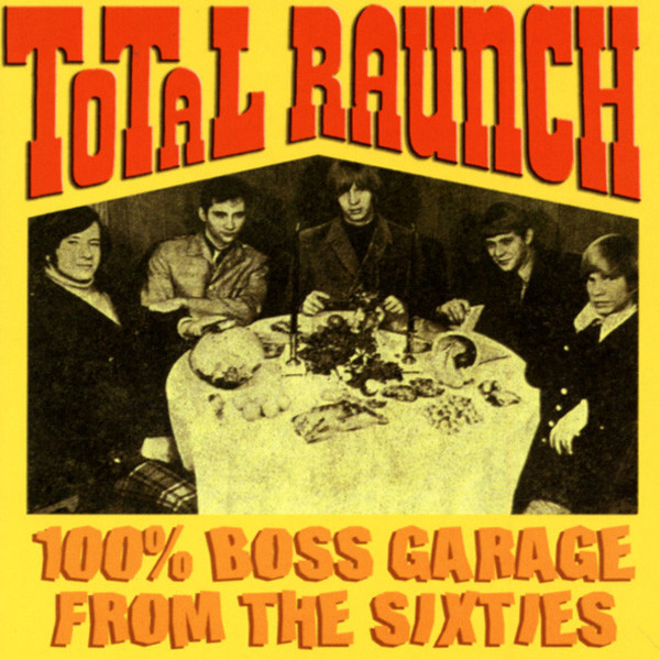 Total Raunch - 100 % Boss Garage From The 60s