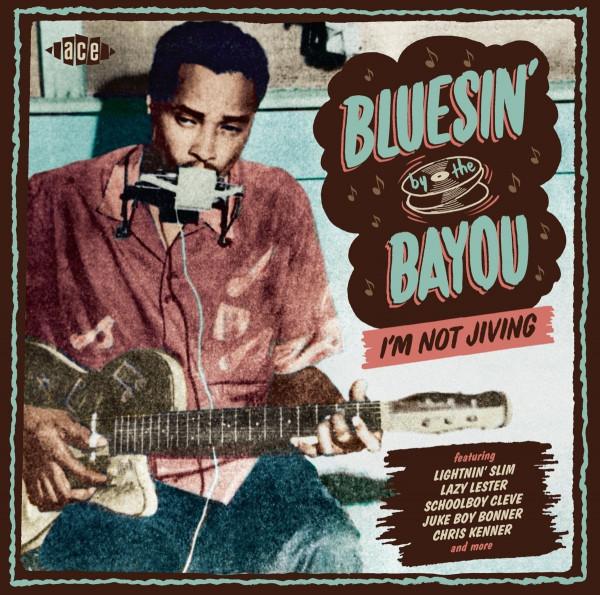 Bluesin' By The Bayou - I'm Not Jiving (CD)