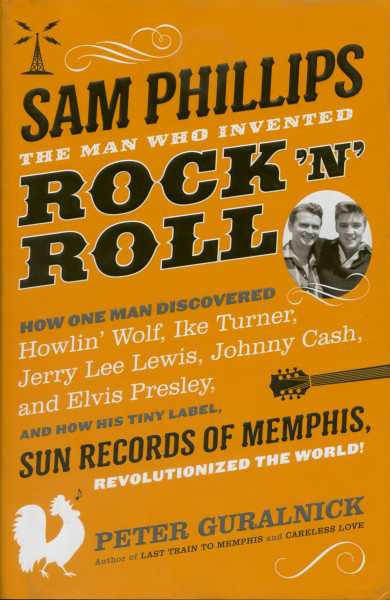 Sam Phillips - The Man Who Invented Rock'n'Roll by Peter Guralnick