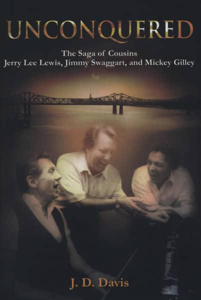 Unconquered - Jerry Lee Lewis, Jimmy Swaggart, Mickey Gilley - The Saga Of Cousins by J.D. Davis