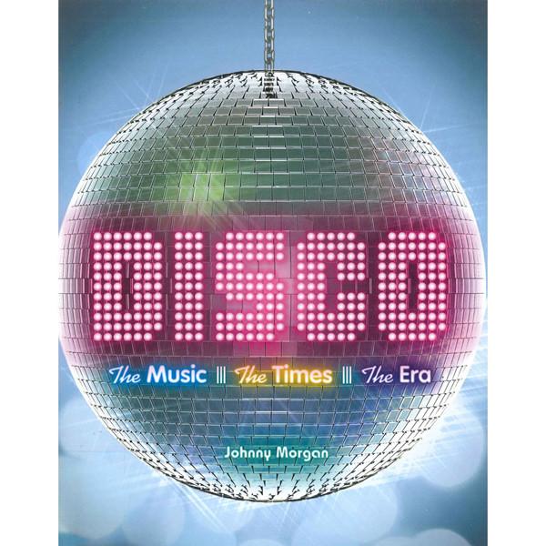 Disco - Disco: The Music, the Times, the Era