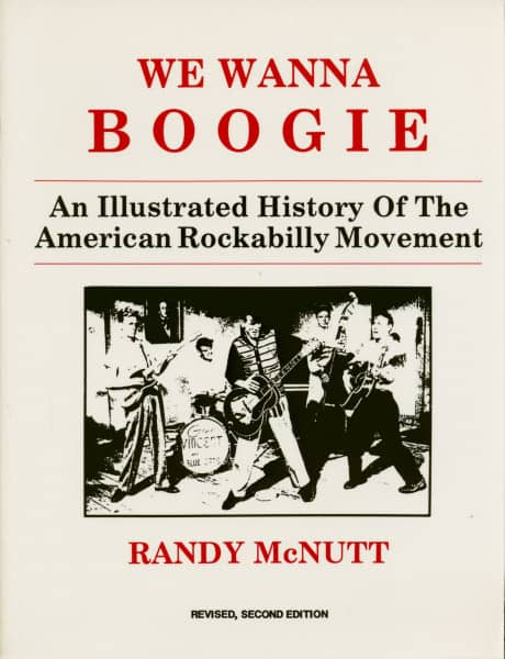 We Wanna Boogie - An Illustrated History Of The American Rockabilly Movement (2nd Revised Edition)