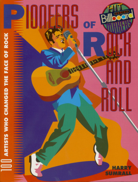 Pioneers Of Rock And Roll - 100 Artists Who Changed The Face Of Rock by Harry Sumrall