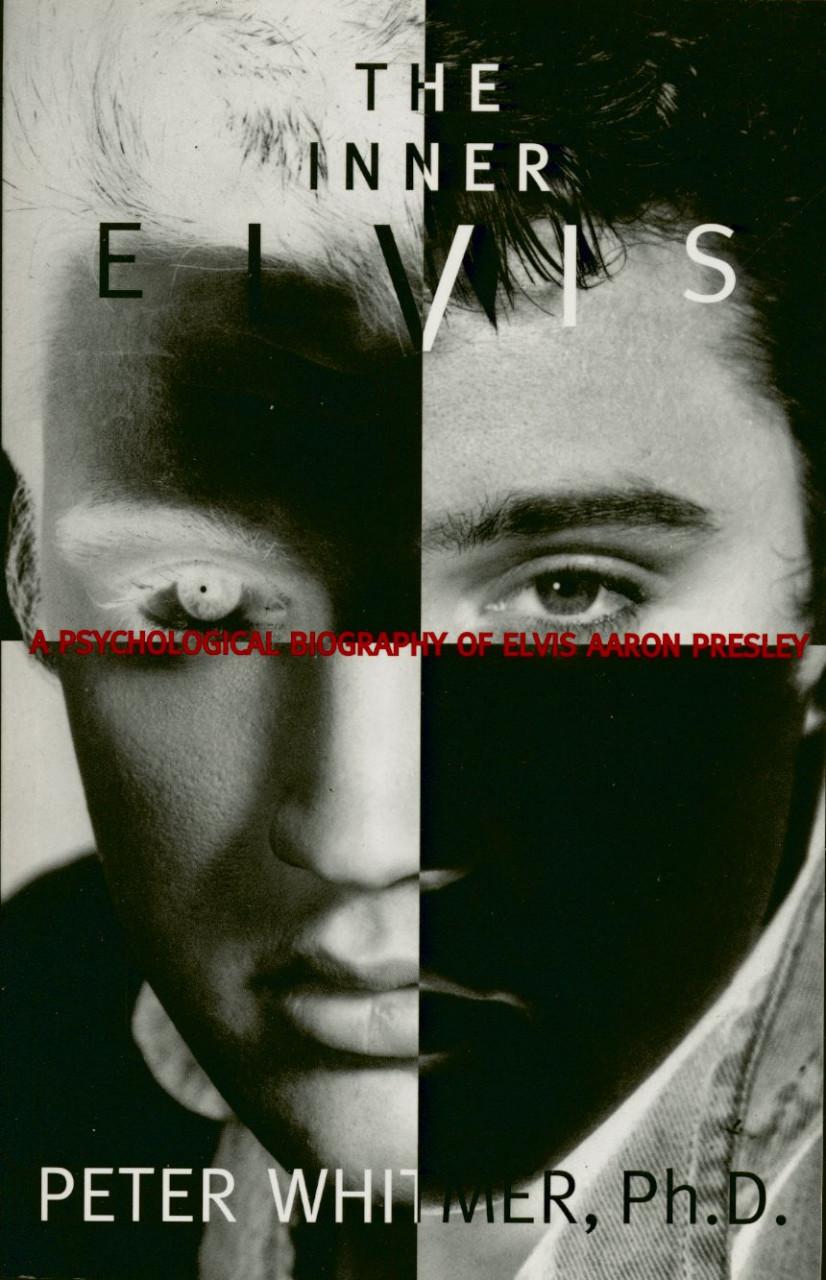 Elvis Presley - The Inner Elvis - A Psychological Biography Of Elvis Aaron Presley