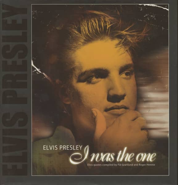 I Was The One - Elvis quotes compiled by Pal Granlund and Roger Hennie